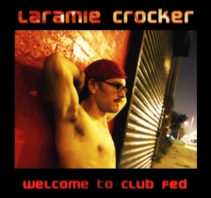 Laramie Crocker - Welcome to Club Fed